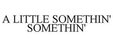 A LITTLE SOMETHIN' SOMETHIN'