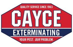 QUALITY SERVICE SINCE 1963 CAYCE EXTERMINATING YOUR PEST. OUR PROBLEM.