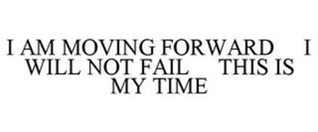 I AM MOVING FORWARD I WILL NOT FAIL THIS IS MY TIME