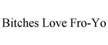 BITCHES LOVE FRO-YO