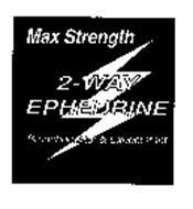 MAX STRENGTH 2- WAY EPHEDRINE BRONCHODIATOR & EXPECTORANT