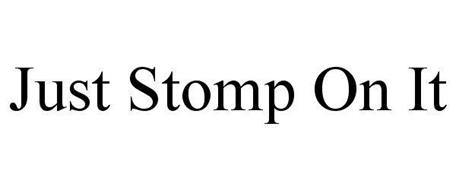 JUST STOMP ON IT