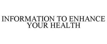 INFORMATION TO ENHANCE YOUR HEALTH