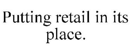 PUTTING RETAIL IN ITS PLACE.