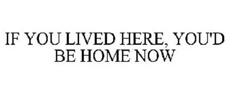 if-you-lived-here-youd-be-home-now-78806