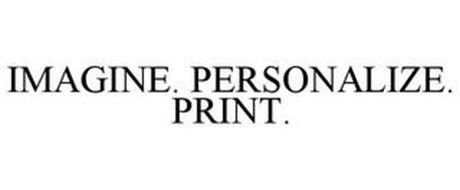 IMAGINE. PERSONALIZE. PRINT.