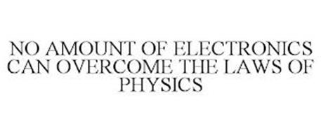 NO AMOUNT OF ELECTRONICS CAN OVERCOME THE LAWS OF PHYSICS