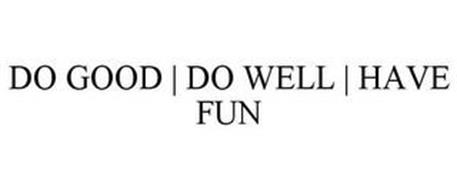 DO GOOD | DO WELL | HAVE FUN