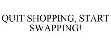 QUIT SHOPPING, START SWAPPING!