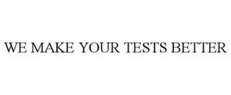 WE MAKE YOUR TESTS BETTER