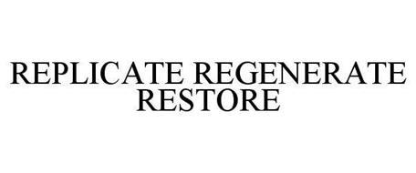 REPLICATE REGENERATE RESTORE