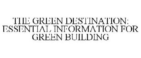 THE GREEN DESTINATION: ESSENTIAL INFORMATION FOR GREEN BUILDING