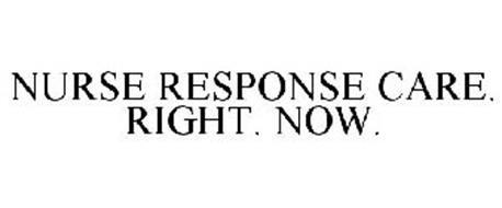 NURSE RESPONSE CARE. RIGHT. NOW.