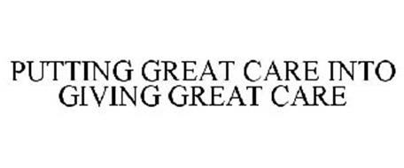 PUTTING GREAT CARE INTO GIVING GREAT CARE