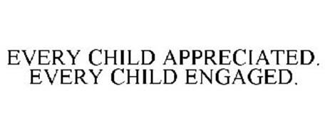 EVERY CHILD APPRECIATED. EVERY CHILD ENGAGED.