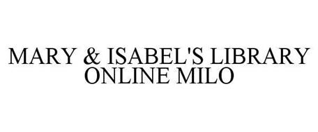 MARY & ISABEL'S LIBRARY ONLINE MILO