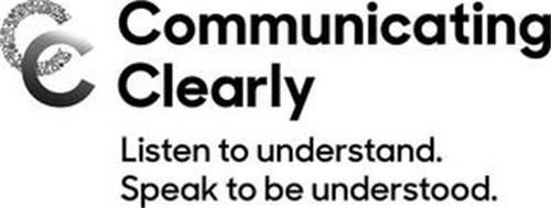 CC COMMUNICATING CLEARLY LISTEN TO UNDERSTAND. SPEAK TO BE UNDERSTOOD.