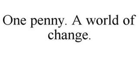 ONE PENNY. A WORLD OF CHANGE.