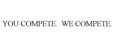 YOU COMPETE. WE COMPETE.