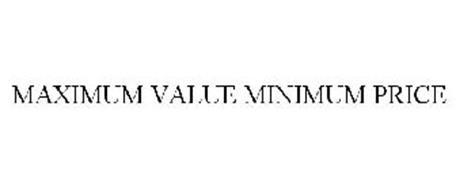 MAXIMUM VALUE MINIMUM PRICE