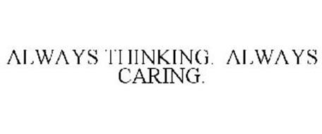 ALWAYS THINKING. ALWAYS CARING.
