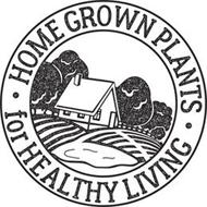 · HOME GROWN PLANTS · FOR HEALTHY LIVING
