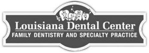 LOUISIANA DENTAL CENTER FAMILY DENTISTRY AND SPECIALTY PRACTICE