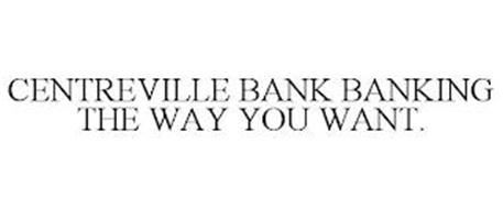 CENTREVILLE BANK BANKING THE WAY YOU WANT.