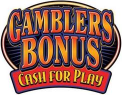 GAMBLERS BONUS CASH FOR PLAY