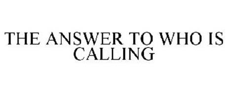 THE ANSWER TO WHO IS CALLING