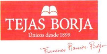 TEJAS BORJA ÚNICOS DESDE 1899 FRANCISCO RAMÓN-BORJA