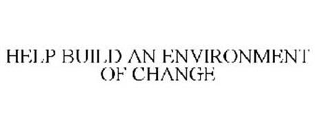 HELP BUILD AN ENVIRONMENT OF CHANGE