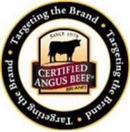 TARGETING THE BRAND TARGETING THE BRAND TARGETING THE BRAND CERTIFIED ANGUS BEEF BRAND SINCE 1978