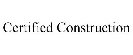 CERTIFIED CONSTRUCTION