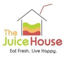 THE JUICE HOUSE EAT FRESH. LIVE HAPPY.