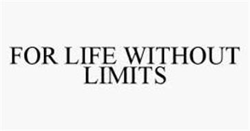 FOR LIFE WITHOUT LIMITS