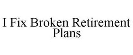 I FIX BROKEN RETIREMENT PLANS