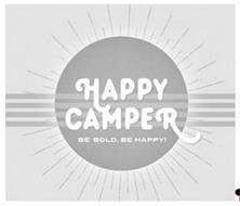 HAPPY CAMPER. BE BOLD. BE HAPPY!