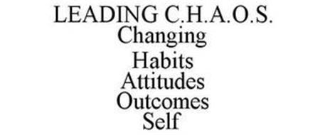 LEADING C.H.A.O.S. CHANGING HABITS ATTITUDES OUTCOMES SELF