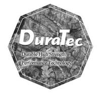 DURATEC DURABLE HIGH STRENGTH PERFORMANCE TECHNOLOGY