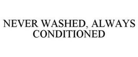NEVER WASHED, ALWAYS CONDITIONED
