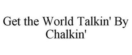 GET THE WORLD TALKIN' BY CHALKIN'