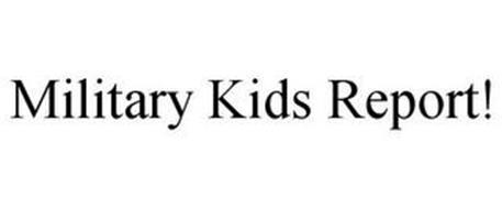 MILITARY KIDS REPORT!