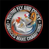 · YOUNG FLY AND COCKY · CHANCES MAKE CHAMPIONS