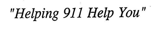 """""""HELPING 911 HELP YOU"""""""