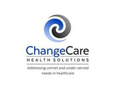 CHANGECARE HEALTH SOLUTIONS ADDRESSING UNMET AND UNDER-SERVED NEEDS IN HEALTHCARE