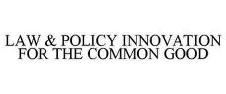 LAW & POLICY INNOVATION FOR THE COMMON GOOD