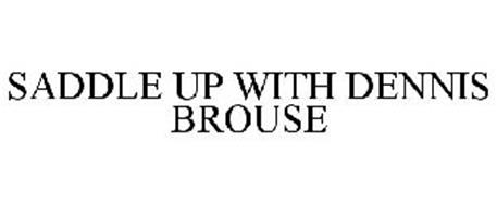 SADDLE UP WITH DENNIS BROUSE