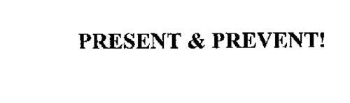 PRESENT & PREVENT