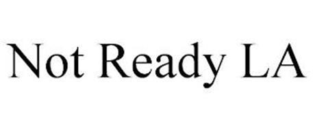 NOT READY LA